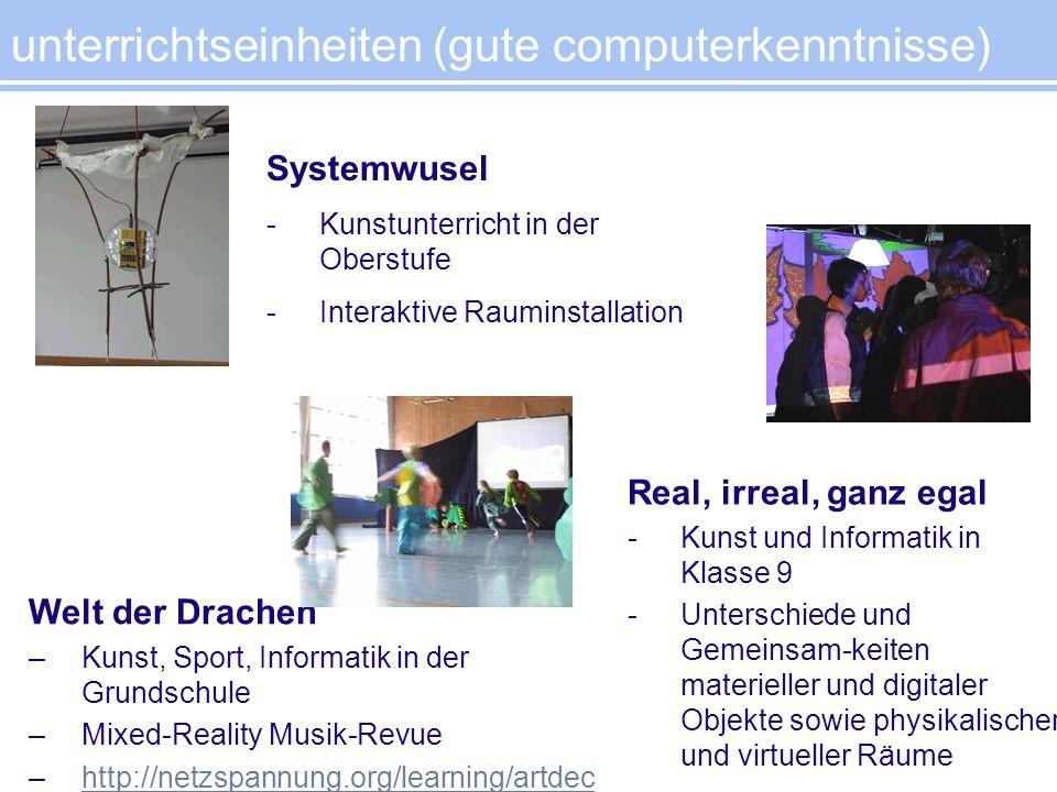 unterrichtseinheiten (gute computerkenntnisse) Systemwusel -Kunstunterricht in der Oberstufe -Interaktive Rauminstallation Real, irreal, ganz egal -Ku