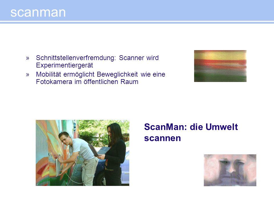 scanman »Schnittstellenverfremdung: Scanner wird Experimentiergerät »Mobilität ermöglicht Beweglichkeit wie eine Fotokamera im öffentlichen Raum ScanM