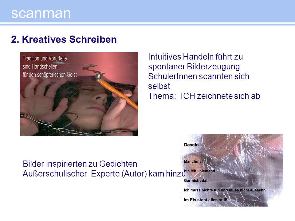 scanman 2. Kreatives Schreiben Intuitives Handeln führt zu spontaner Bilderzeugung SchülerInnen scannten sich selbst Thema: ICH zeichnete sich ab Bild