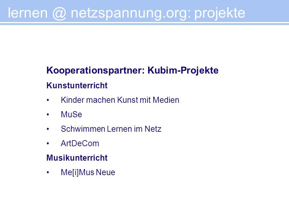 Kooperationspartner: Kubim-Projekte Kunstunterricht Kinder machen Kunst mit Medien MuSe Schwimmen Lernen im Netz ArtDeCom Musikunterricht Me[i]Mus Neu