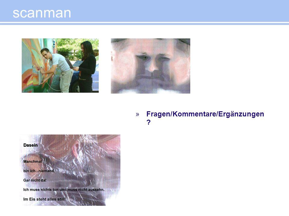 scanman »Fragen/Kommentare/Ergänzungen ?
