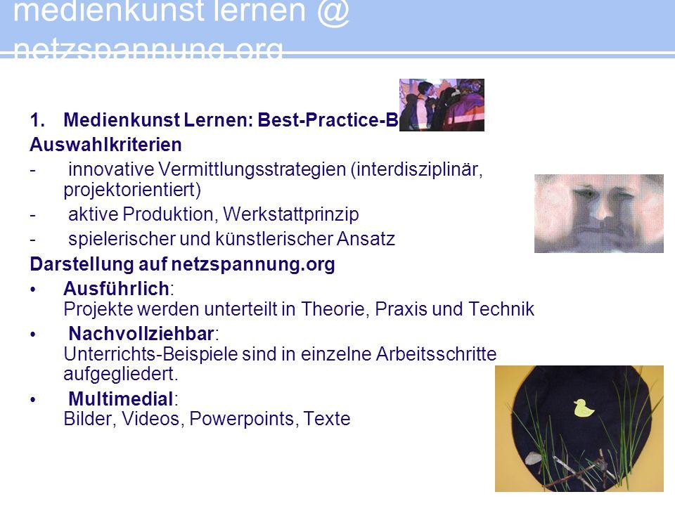 1. Medienkunst Lernen: Best-Practice-Beispiele Auswahlkriterien - innovative Vermittlungsstrategien (interdisziplinär, projektorientiert) - aktive Pro