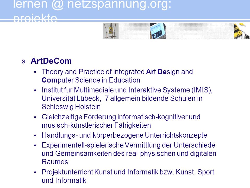 »ArtDeCom Theory and Practice of integrated Art Design and Computer Science in Education Institut für Multimediale und Interaktive Systeme (IMIS), Uni