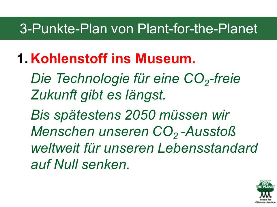 1.Kohlenstoff ins Museum. Die Technologie für eine CO 2 -freie Zukunft gibt es längst. Bis spätestens 2050 müssen wir Menschen unseren CO 2 -Ausstoß w