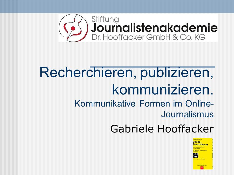 1 Recherchieren, publizieren, kommunizieren. Kommunikative Formen im Online- Journalismus Gabriele Hooffacker