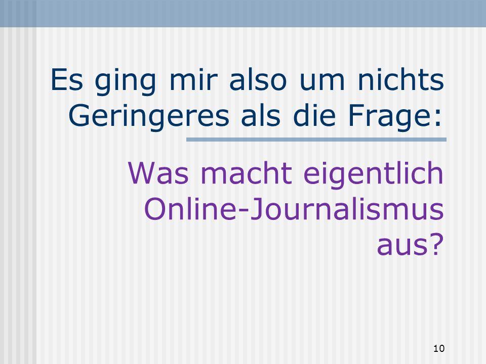 Es ging mir also um nichts Geringeres als die Frage: Was macht eigentlich Online-Journalismus aus? 10