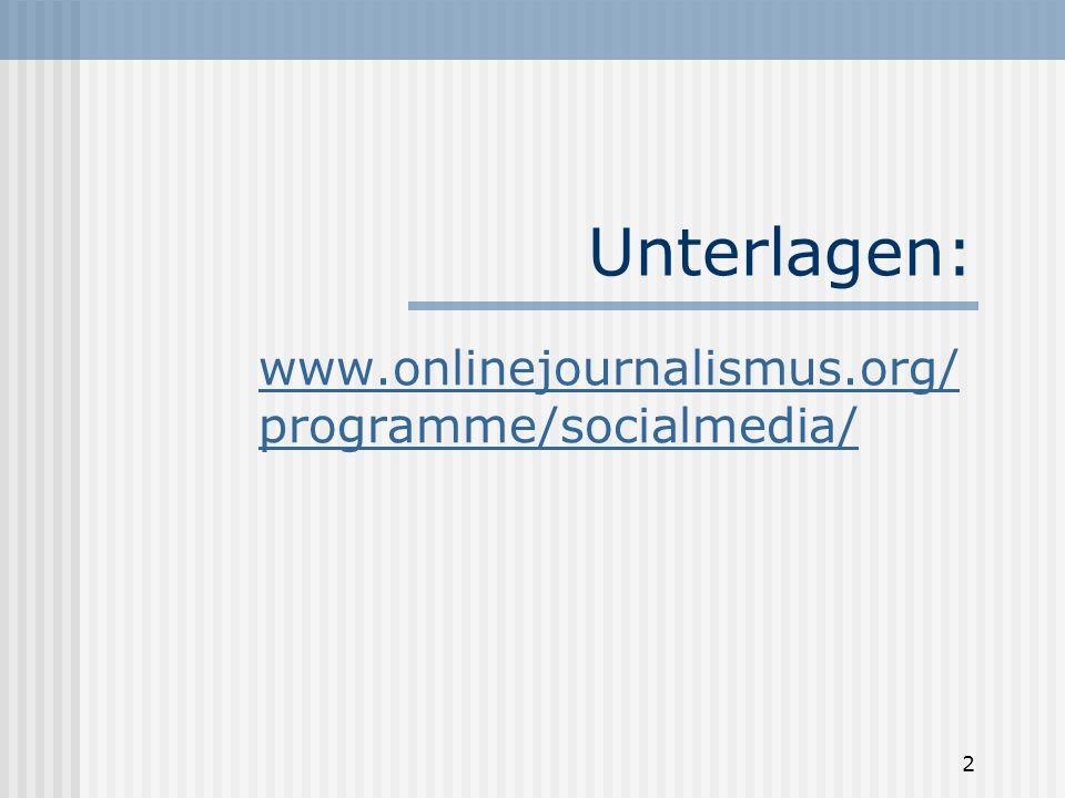 Unterlagen: www.onlinejournalismus.org/ programme/socialmedia/ 2