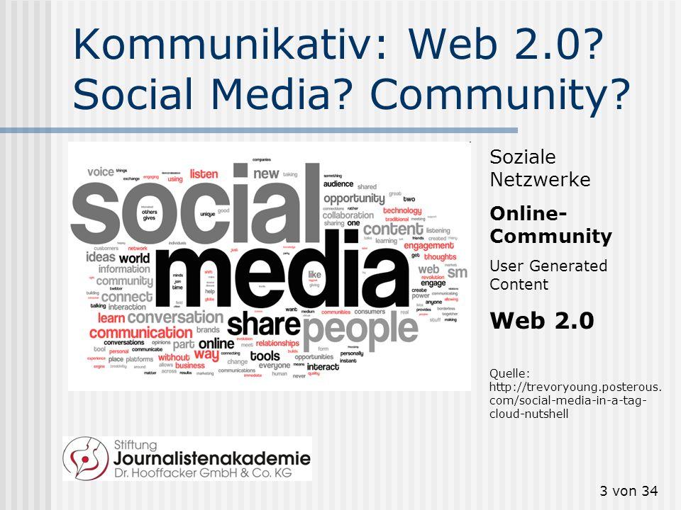 3 von 34 Kommunikativ: Web 2.0? Social Media? Community? Quelle: http://trevoryoung.posterous. com/social-media-in-a-tag- cloud-nutshell Soziale Netzw