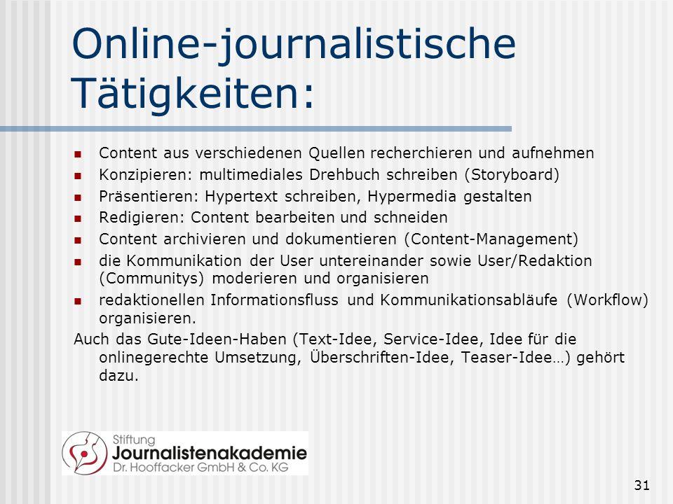 Online-journalistische Tätigkeiten: Content aus verschiedenen Quellen recherchieren und aufnehmen Konzipieren: multimediales Drehbuch schreiben (Story