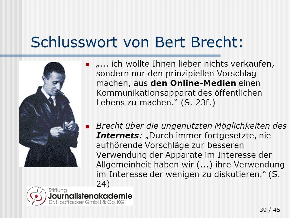 39 / 45 Schlusswort von Bert Brecht:... ich wollte Ihnen lieber nichts verkaufen, sondern nur den prinzipiellen Vorschlag machen, aus den Online-Medie
