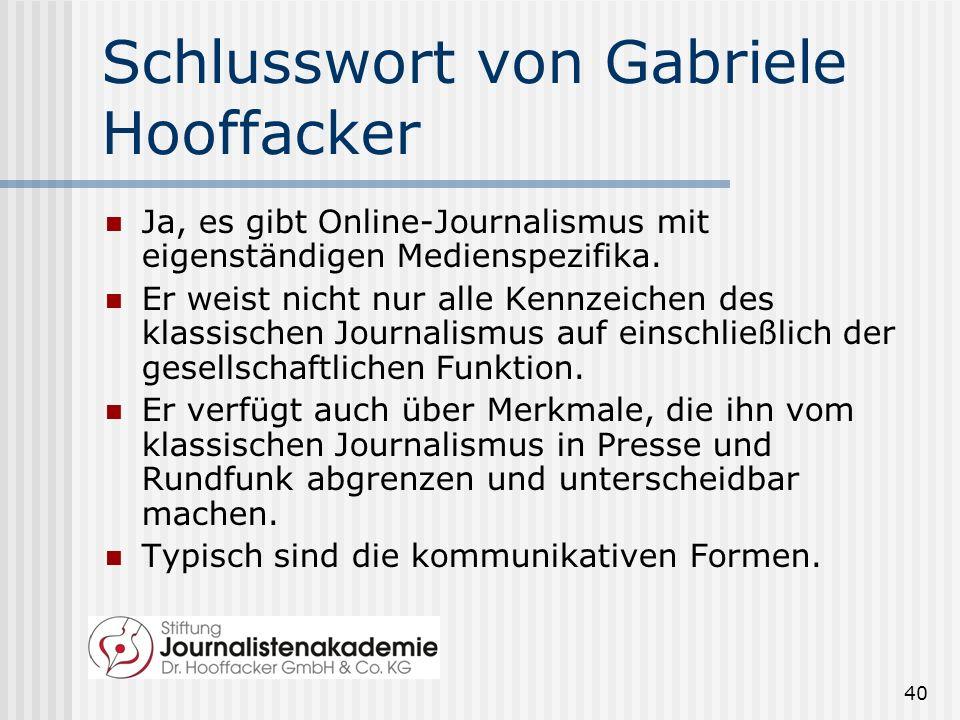 40 Schlusswort von Gabriele Hooffacker Ja, es gibt Online-Journalismus mit eigenständigen Medienspezifika. Er weist nicht nur alle Kennzeichen des kla