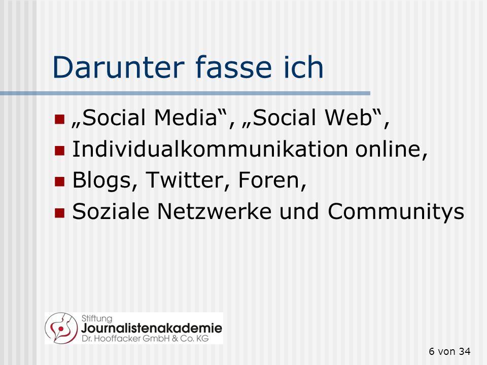 Darunter fasse ich Social Media, Social Web, Individualkommunikation online, Blogs, Twitter, Foren, Soziale Netzwerke und Communitys 6 von 34