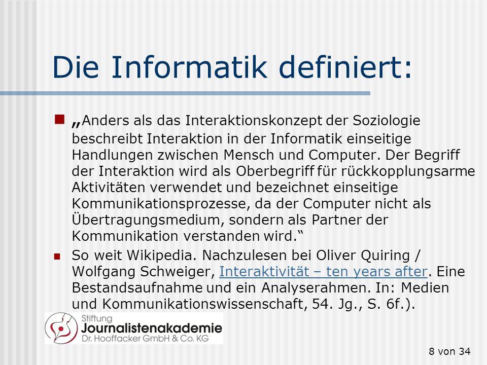 Die Informatik definiert: Anders als das Interaktionskonzept der Soziologie beschreibt Interaktion in der Informatik einseitige Handlungen zwischen Me