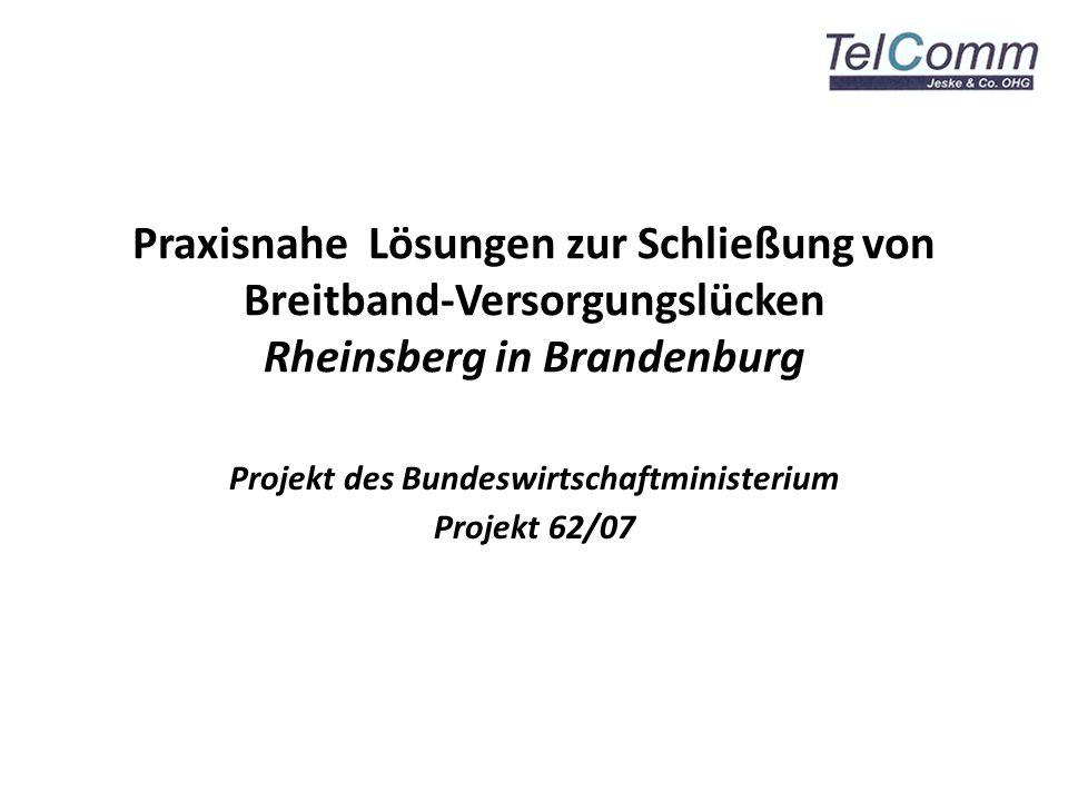 Praxisnahe Lösungen zur Schließung von Breitband-Versorgungslücken Rheinsberg in Brandenburg Projekt des Bundeswirtschaftministerium Projekt 62/07