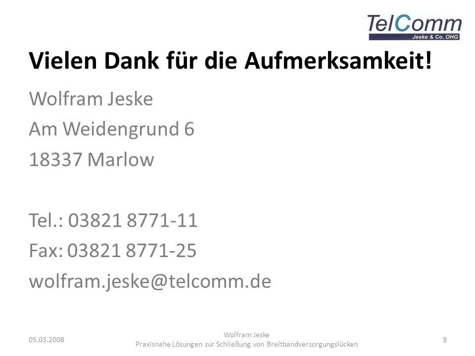 Vielen Dank für die Aufmerksamkeit! Wolfram Jeske Am Weidengrund 6 18337 Marlow Tel.: 03821 8771-11 Fax: 03821 8771-25 wolfram.jeske@telcomm.de 05.03.