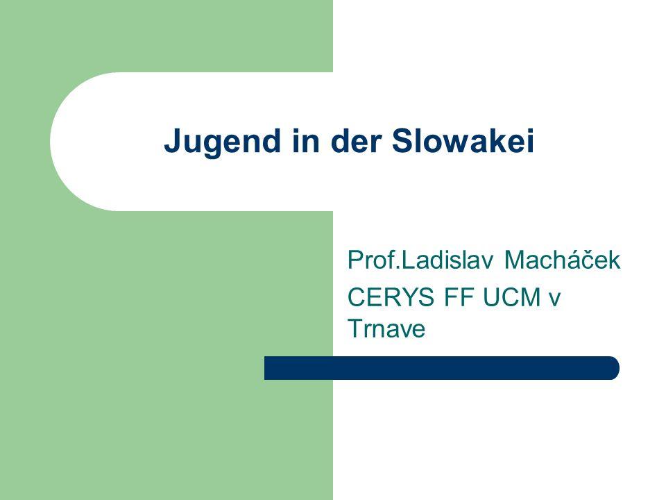 Jugend in der Slowakei Prof.Ladislav Macháček CERYS FF UCM v Trnave