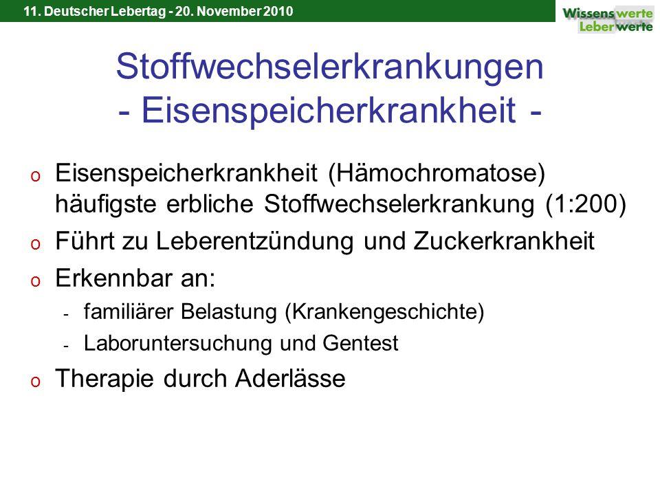 11. Deutscher Lebertag - 20. November 2010 Stoffwechselerkrankungen - Eisenspeicherkrankheit - o Eisenspeicherkrankheit (Hämochromatose) häufigste erb