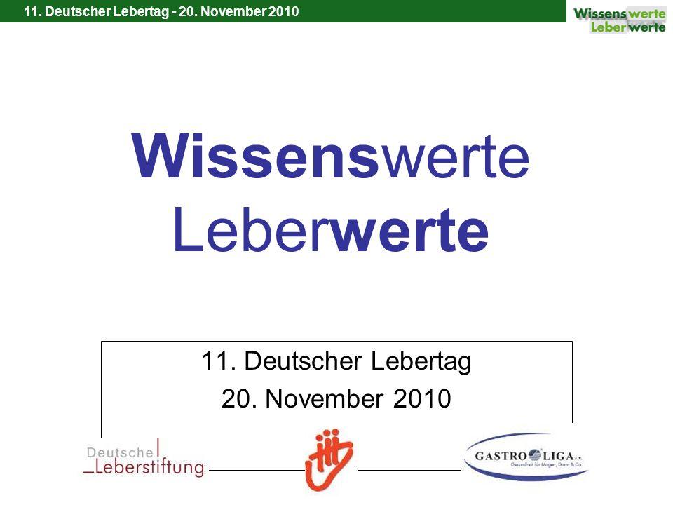 11. Deutscher Lebertag - 20. November 2010 Wissenswerte Leberwerte 11. Deutscher Lebertag 20. November 2010