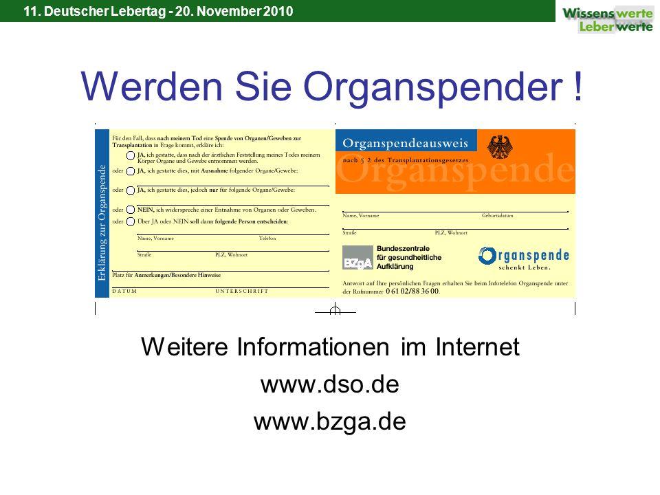 11. Deutscher Lebertag - 20. November 2010 Werden Sie Organspender ! Weitere Informationen im Internet www.dso.de www.bzga.de