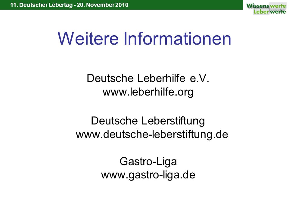 11. Deutscher Lebertag - 20. November 2010 Weitere Informationen Deutsche Leberhilfe e.V. www.leberhilfe.org Deutsche Leberstiftung www.deutsche-leber