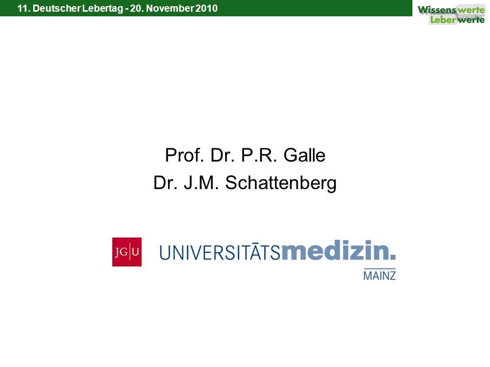 11. Deutscher Lebertag - 20. November 2010 Prof. Dr. P.R. Galle Dr. J.M. Schattenberg