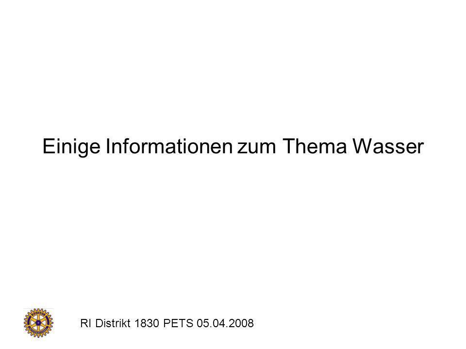 RI Distrikt 1830 PETS 05.04.2008 Gliederung 1.Derzeitige Situation 2.Ursachen der Wasserkrise 3.Wasserverwendung weltweit, in Deutschland 4.
