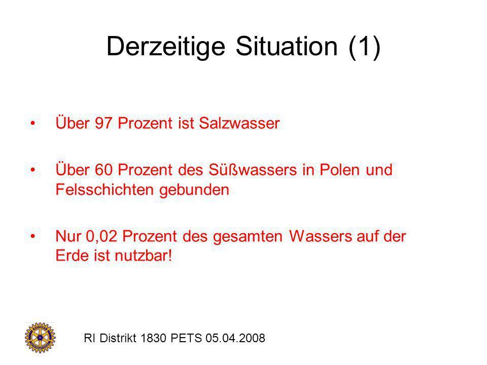 RI Distrikt 1830 PETS 05.04.2008 Derzeitige Situation (1) Über 97 Prozent ist Salzwasser Über 60 Prozent des Süßwassers in Polen und Felsschichten geb