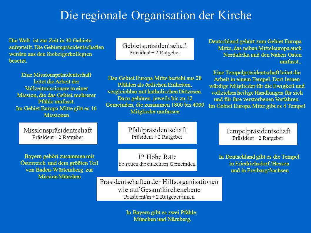 Gebietspräsidentschaft Präsident + 2 Ratgeber Die regionale Organisation der Kirche Die Welt ist zur Zeit in 30 Gebiete aufgeteilt. Die Gebietspräside