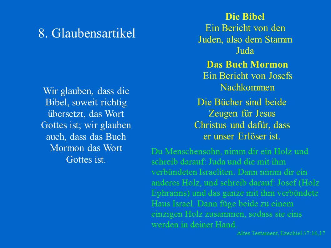 8. Glaubensartikel Wir glauben, dass die Bibel, soweit richtig übersetzt, das Wort Gottes ist; wir glauben auch, dass das Buch Mormon das Wort Gottes