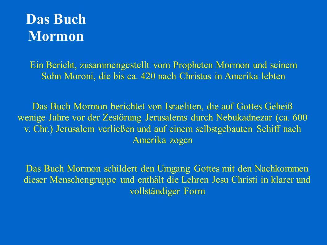 Das Buch Mormon Ein Bericht, zusammengestellt vom Propheten Mormon und seinem Sohn Moroni, die bis ca. 420 nach Christus in Amerika lebten Das Buch Mo