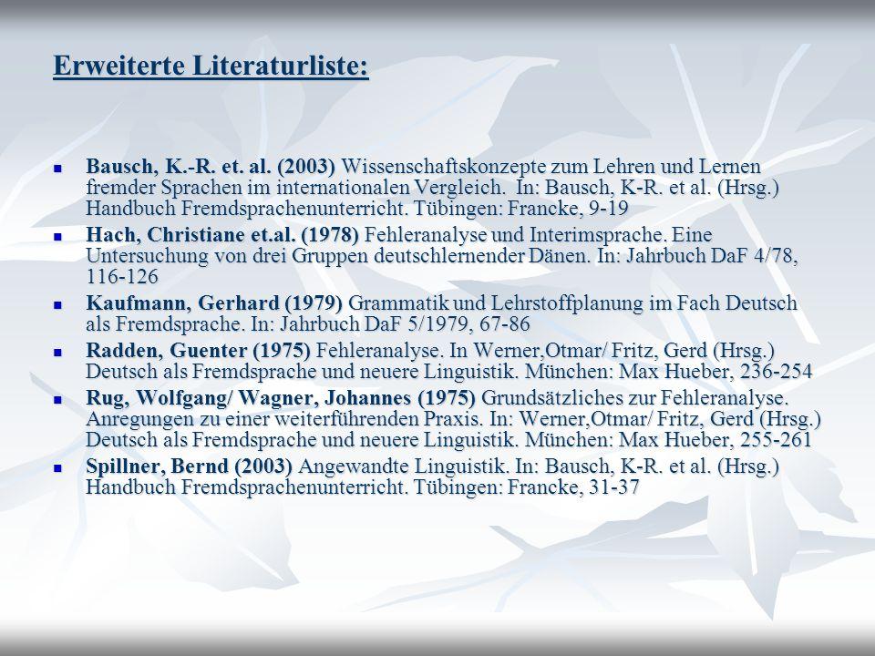 Erweiterte Literaturliste: Bausch, K.-R. et. al. (2003) Wissenschaftskonzepte zum Lehren und Lernen fremder Sprachen im internationalen Vergleich. In: