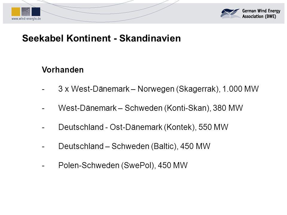 Seekabel Kontinent - Skandinavien Vorhanden - 3 x West-Dänemark – Norwegen (Skagerrak), 1.000 MW - West-Dänemark – Schweden (Konti-Skan), 380 MW - Deu