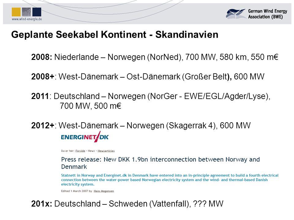 Geplante Seekabel Kontinent - Skandinavien 2008: Niederlande – Norwegen (NorNed), 700 MW, 580 km, 550 m 2008+: West-Dänemark – Ost-Dänemark (Großer Be