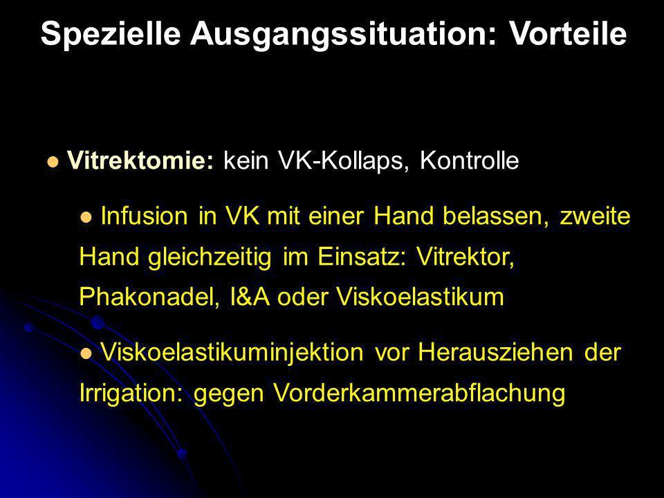 Vitrektomie: kein VK-Kollaps, Kontrolle Infusion in VK mit einer Hand belassen, zweite Hand gleichzeitig im Einsatz: Vitrektor, Phakonadel, I&A oder V