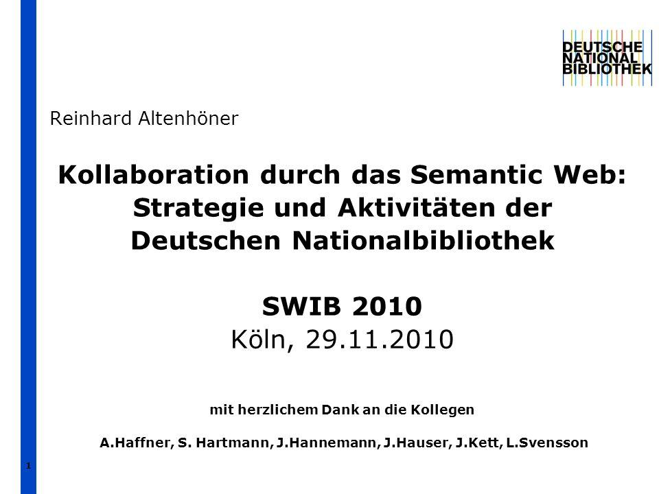 1 Kollaboration durch das Semantic Web: Strategie und Aktivitäten der Deutschen Nationalbibliothek SWIB 2010 Köln, 29.11.2010 mit herzlichem Dank an d
