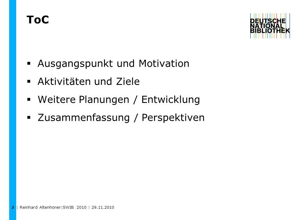 2 ToC Ausgangspunkt und Motivation Aktivitäten und Ziele Weitere Planungen / Entwicklung Zusammenfassung / Perspektiven | Reinhard Altenhöner|SWIB 201