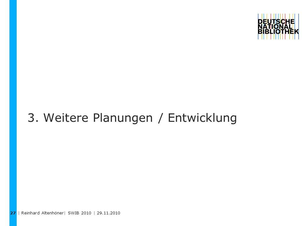 3. Weitere Planungen / Entwicklung 27 | Reinhard Altenhöner| SWIB 2010 | 29.11.2010