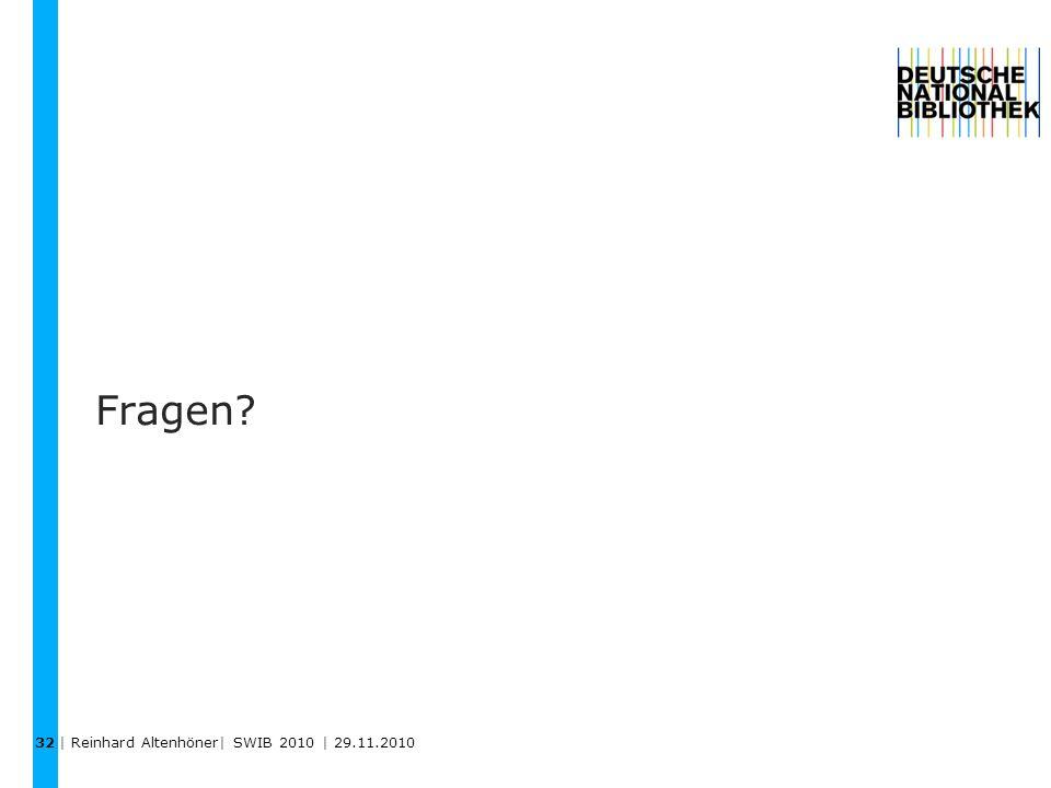 Fragen? 32 | Reinhard Altenhöner| SWIB 2010 | 29.11.2010