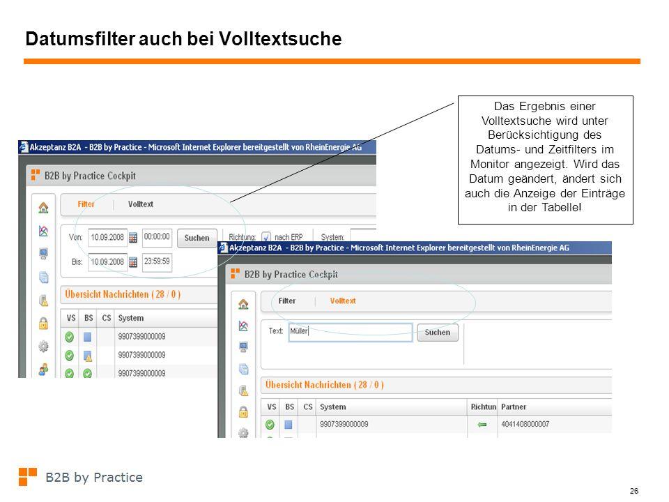 26 Datumsfilter auch bei Volltextsuche Das Ergebnis einer Volltextsuche wird unter Berücksichtigung des Datums- und Zeitfilters im Monitor angezeigt.