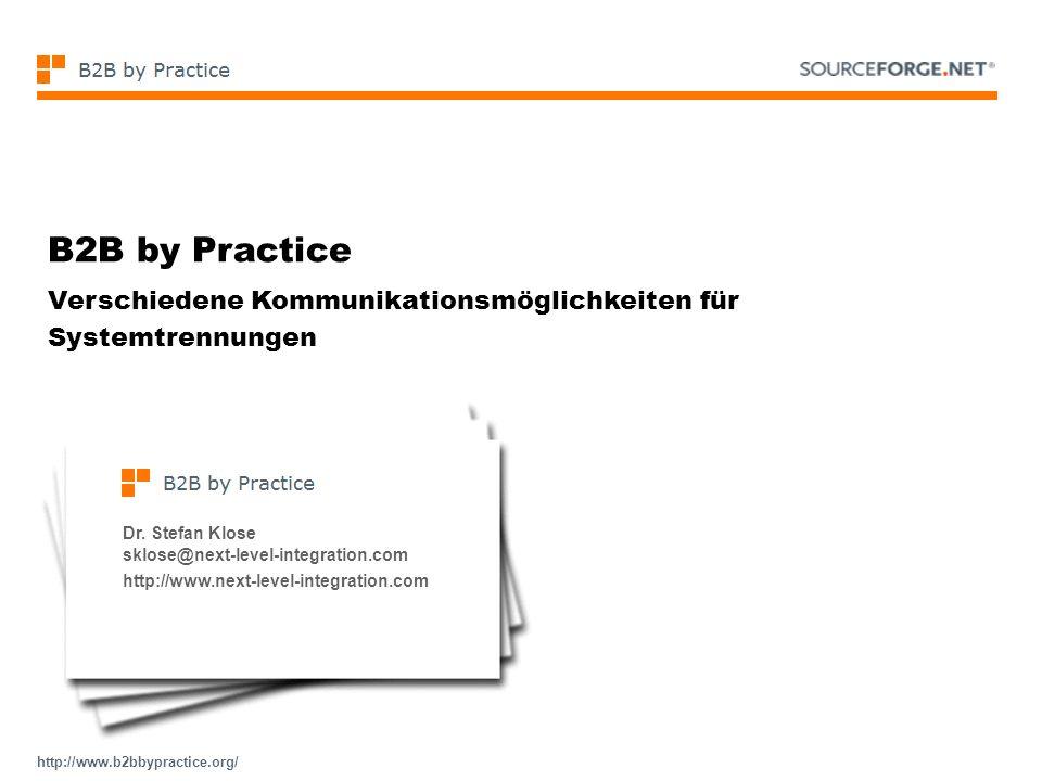 http://www.b2bbypractice.org/ B2B by Practice Verschiedene Kommunikationsmöglichkeiten für Systemtrennungen Dr. Stefan Klose sklose@next-level-integra