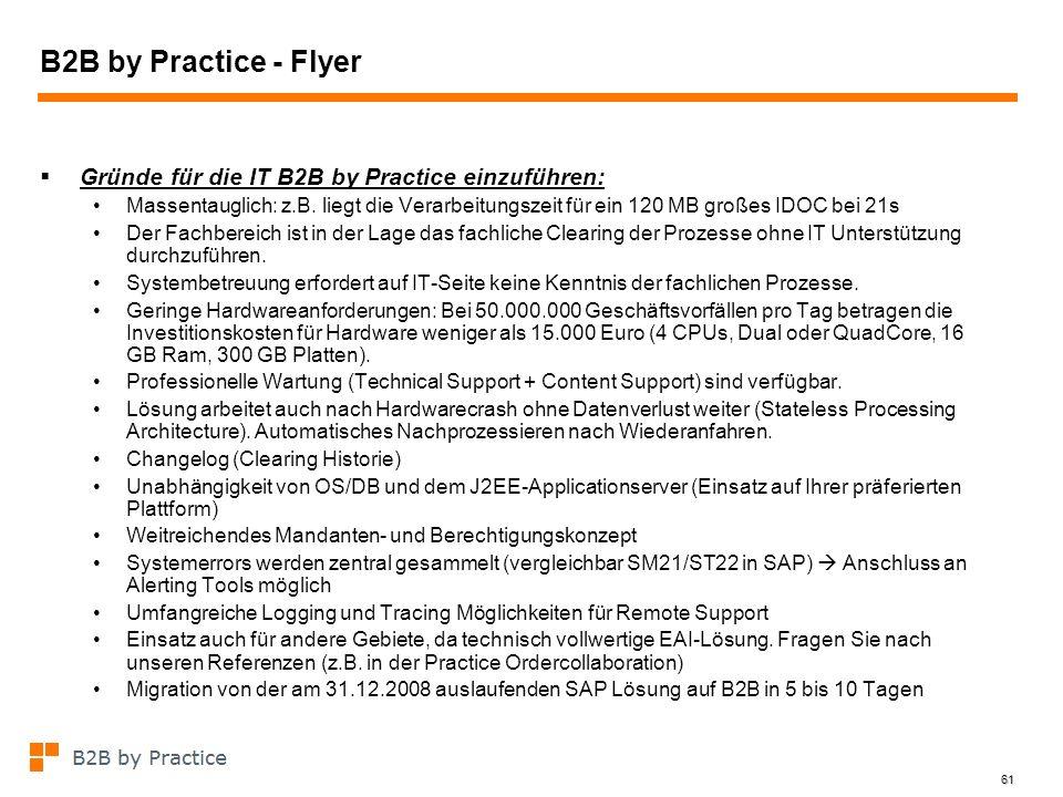 61 B2B by Practice - Flyer Gründe für die IT B2B by Practice einzuführen: Massentauglich: z.B. liegt die Verarbeitungszeit für ein 120 MB großes IDOC