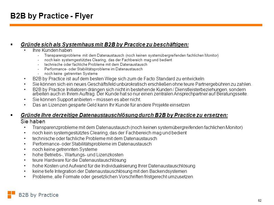 62 B2B by Practice - Flyer Gründe sich als Systemhaus mit B2B by Practice zu beschäftigen: Ihre Kunden haben -Transparenzprobleme mit dem Datenaustaus