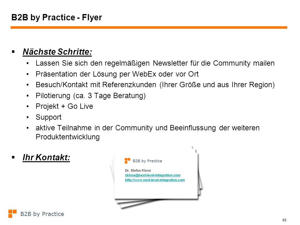 63 B2B by Practice - Flyer Nächste Schritte: Lassen Sie sich den regelmäßigen Newsletter für die Community mailen Präsentation der Lösung per WebEx od