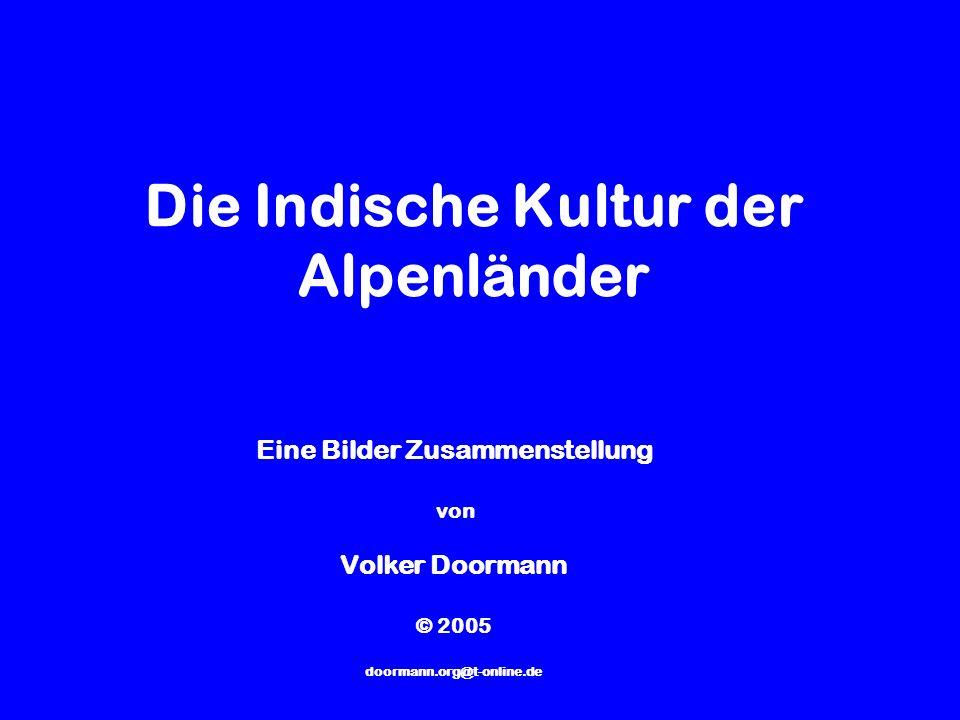 Die Indische Kultur der Alpenländer Eine Bilder Zusammenstellung von Volker Doormann © 2005 doormann.org@t-online.de
