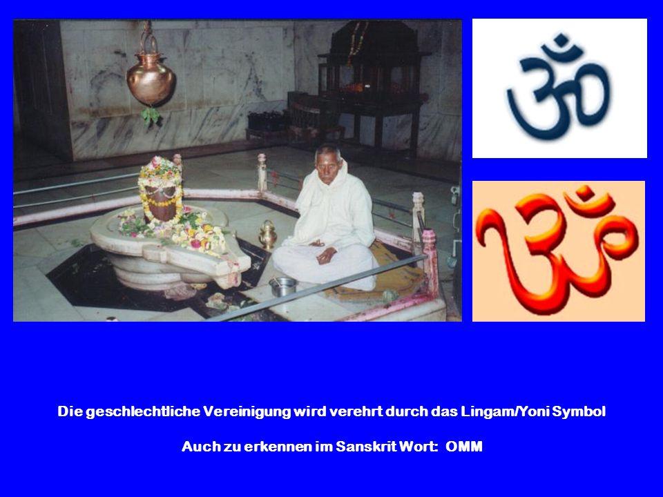 Die geschlechtliche Vereinigung wird verehrt durch das Lingam/Yoni Symbol Auch zu erkennen im Sanskrit Wort: OMM