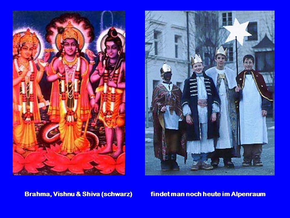Brahma, Vishnu & Shiva (schwarz) findet man noch heute im Alpenraum