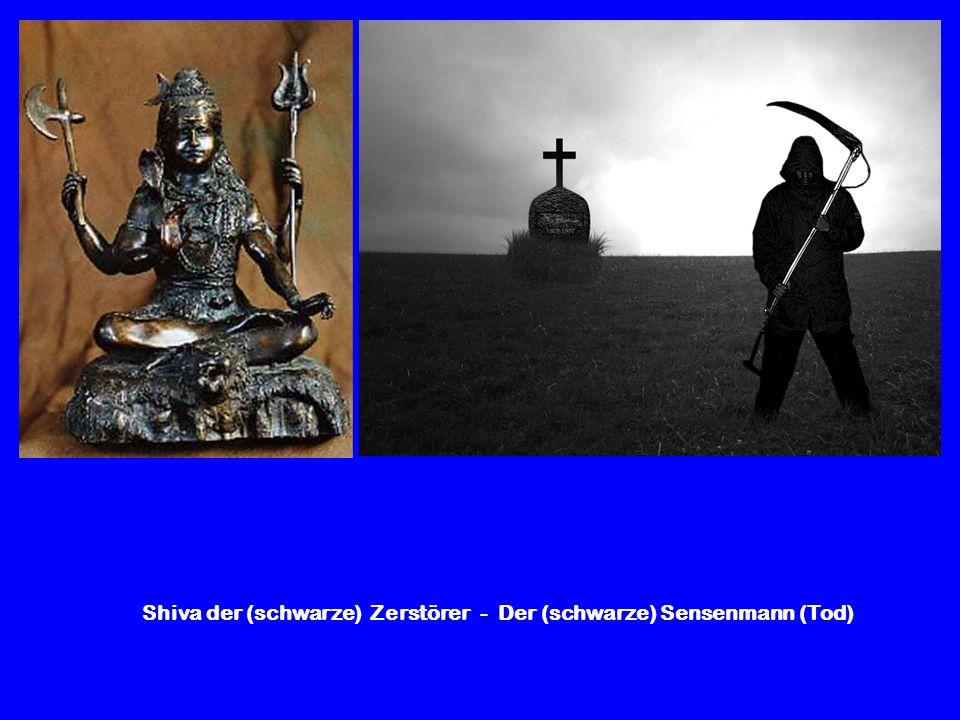 Shiva der (schwarze) Zerstörer - Der (schwarze) Sensenmann (Tod)