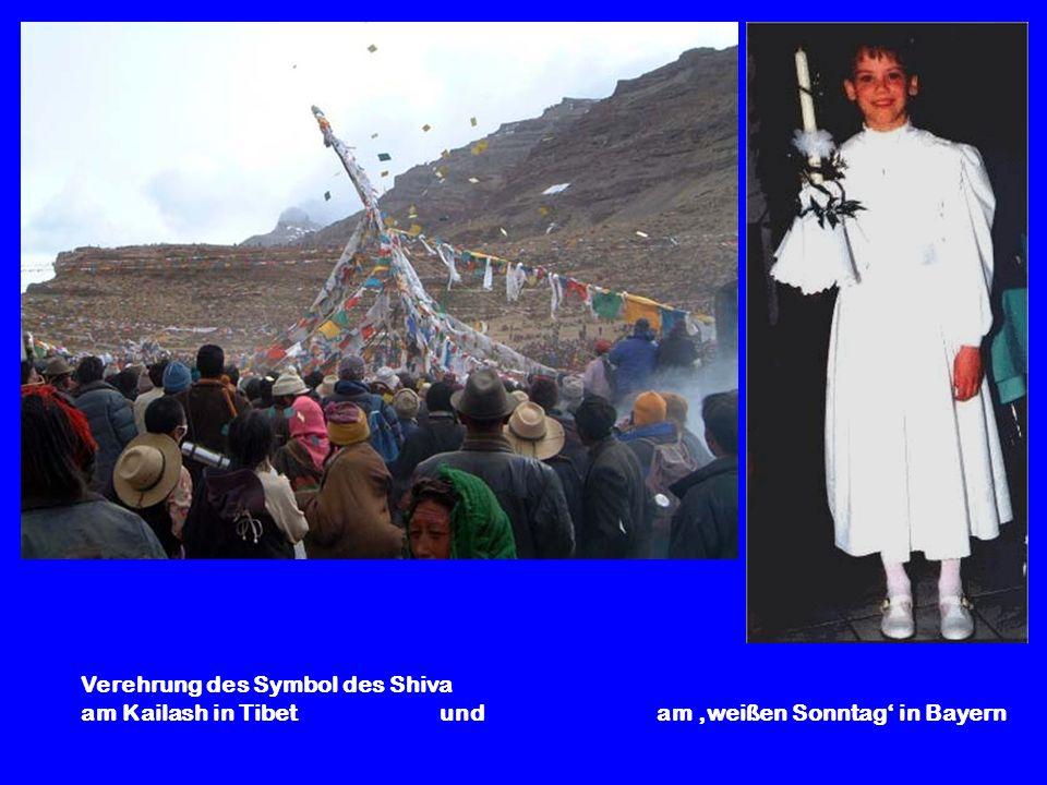 Verehrung des Symbol des Shiva am Kailash in Tibet und am weißen Sonntag in Bayern