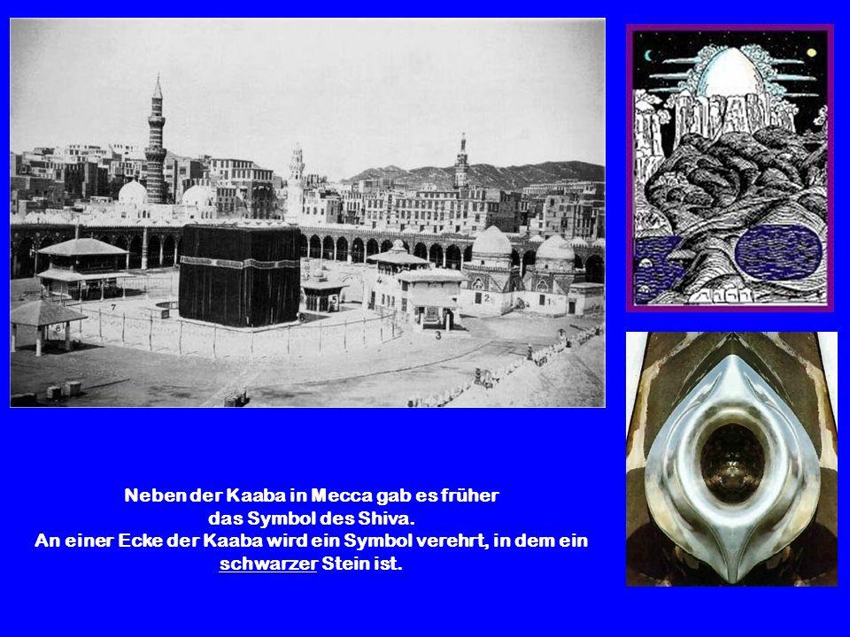 Neben der Kaaba in Mecca gab es früher das Symbol des Shiva. An einer Ecke der Kaaba wird ein Symbol verehrt, in dem ein schwarzer Stein ist.