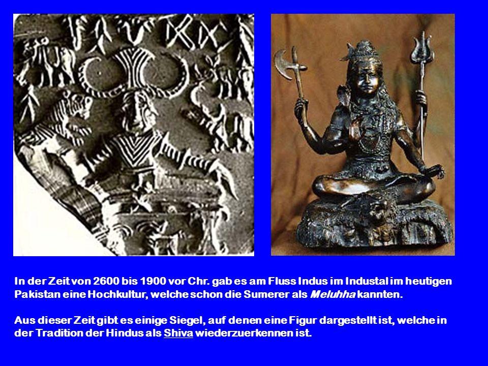 In der Zeit von 2600 bis 1900 vor Chr. gab es am Fluss Indus im Industal im heutigen Pakistan eine Hochkultur, welche schon die Sumerer als Meluhha ka